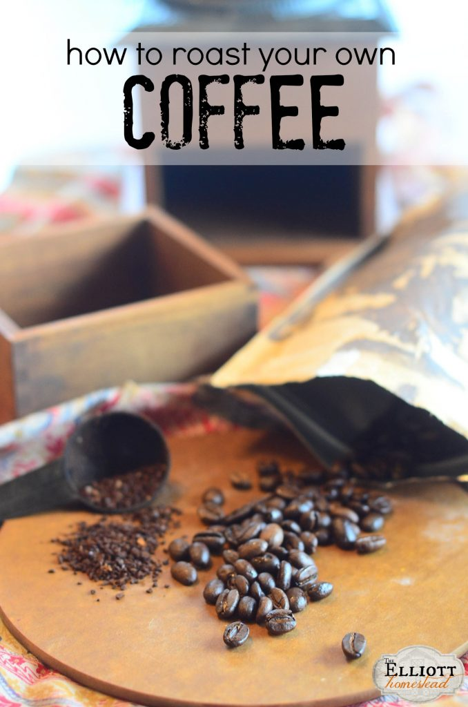 How to roast your own coffee | The Elliott Homestead (.com)